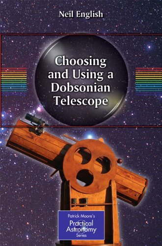 Choosing and Using a Dobsonian Telescope (The Patrick Moore Practical Astronomy Series Book 1)